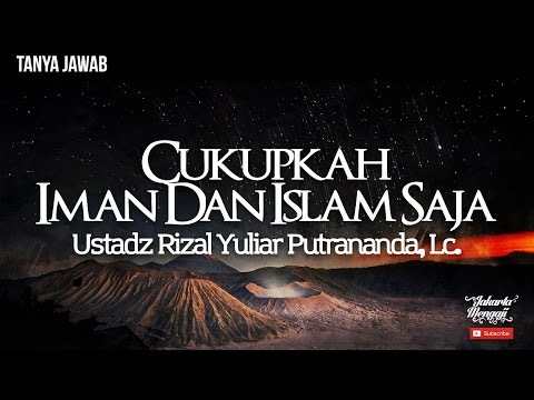Cukupkah Iman Dan Islam Saja - Ustadz Rizal Yuliar Putrananda, Lc.