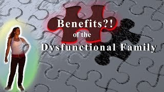 Benefits! of Dysfunctional Families