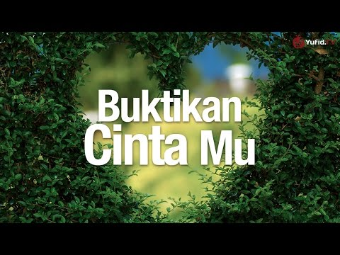 Ceramah Agama Islam: Buktikan Cinta Mu - Ustadz Abdullah Taslim, MA.