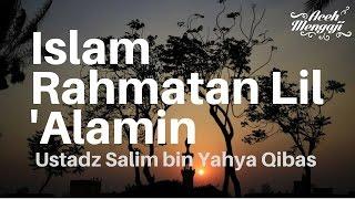 Ust. Salim bin Yahya Qibas - Islam Rahmatan Lil Alamin