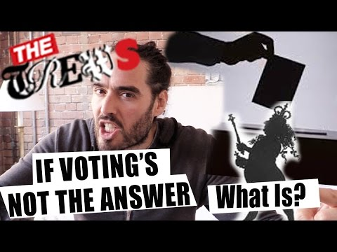 If Voting's Not The Answer, What Is? Russell Brand The Trews (E 299)