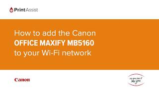 03. How to add the Canon OFFICE MAXIFY MB5160 to your Wi-Fi network
