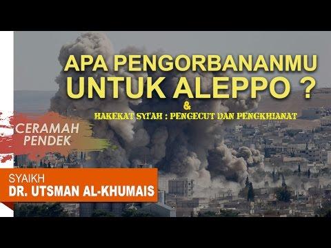 Ceramah Pendek: Apa Pengorbananmu Untuk Aleppo? - Oleh Syaikh Dr. Utsman Al Khumais
