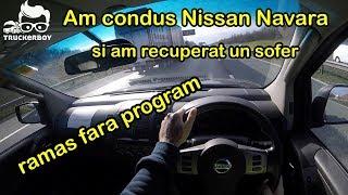 #truckereala120 - Am condus Nissan Navara si am recuperat un sofer ramas fara program