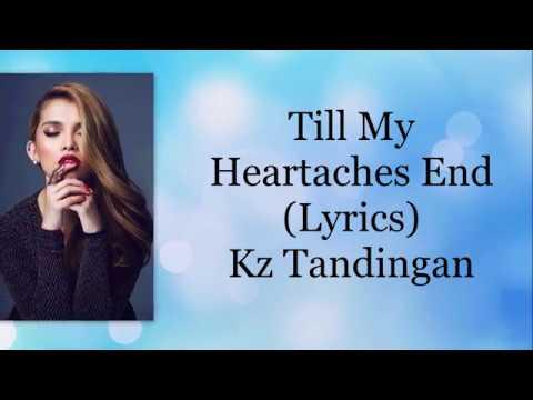 Till my heartaches end Lyrics Kz Tandingan