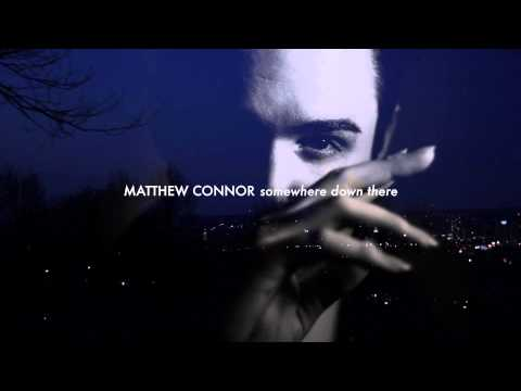 Matthew Connor - Somewhere Down There
