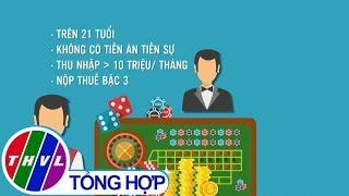 THVL | Xung quanh chuyện thí điểm cho người Việt chơi casino