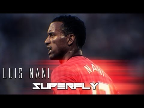 Luis Nani - Superfly | Goals, Skills, Asissts | HD