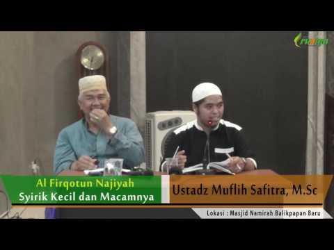 Ust. Muflih Safitra - Al Firqotun Najiyah (Syirik Kecil Dan Macamnya)