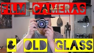 Film Cameras and Old Glass