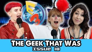 The Geek That Was E3 Exclusive Edition! TGTW Issue #18