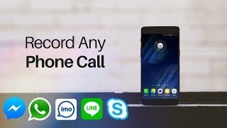 How to Record Any Phone Call, WhatsApp, Skype, IMO, Facebook etc