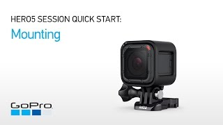 03.GoPro: HERO5 Session Quick Start - Mounting