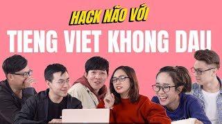 HACK NÃO!!! Thực sự là hack não khi đọc tieng Viet khong dau! 😂