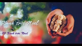 Xanh trời Noel - Nhạc thánh ca Giáng sinh - Noel 2017 hay nhất