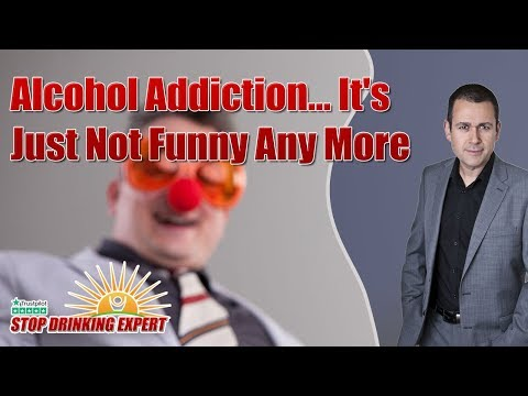 Alcohol Addiction... It's Just Not Funny Any More