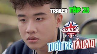 Trailer TẬP 23 | HỌC VIỆN ÂM NHẠC - LALA SCHOOL | MÙA 3 - TUỔI TRẺ TÀI CAO 💙