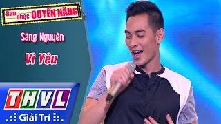 THVL | Ban nhạc quyền năng - Tập 2[5]: Vì yêu - Sáng Nguyễn