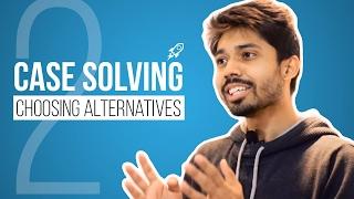02. Case Solving: Choosing Alternatives by Ayman Sadiq [Skill development]