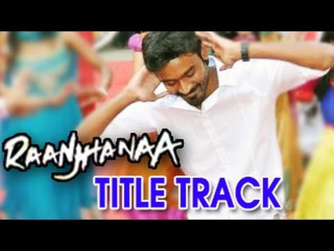 Raanjhanaa Title Track ft Dhanush & Sonam Kapoor OUT!