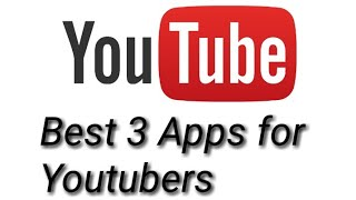 Top 3 Apps for Youtubers to Make your videos Professional 2017