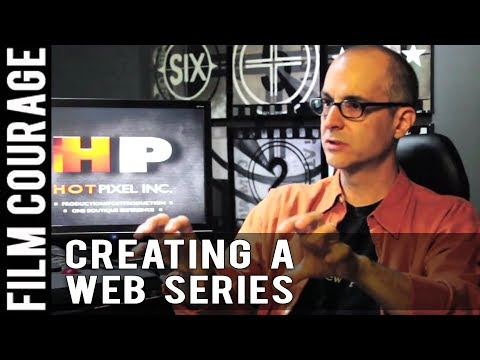 How To Create A Web Series From Start To Finish - Complete Film Courage Series with Joe Wilson