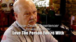 Near-Death Experiencer Howard Storm: Love The Person You