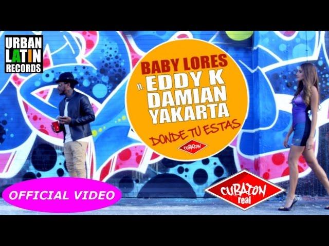 BABY LORES Ft. EDDY K, DAMIAN, YAKARTA - DONDE TU ESTAS - (OFFICIAL VIDEO) CUBATON 2017