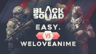 BLACK SQUAD | Easy. VS WELOVEANIME