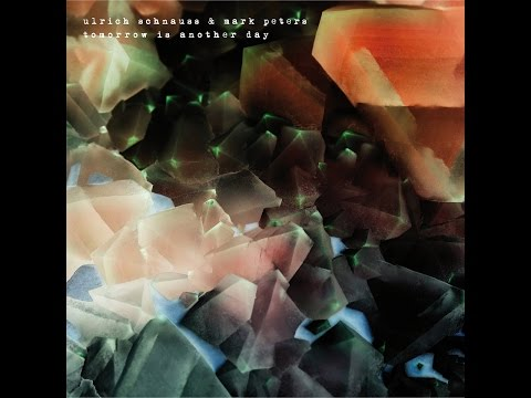 Ulrich Schnauss & Mark Peters - Tomorrow Is Another Day (Bureau B) [Full Album]