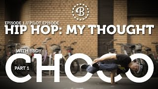 HIP HOP: MY THOUGHT // EP. 1 // BBOY CHOCO