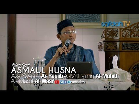 Kajian Kitab Asmaul Husna: Asy-Syahid Ar-Raqib Al-Muhaimin Al-Waasi' - Ustadz Badru Salam, Lc