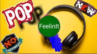 FeelinIt & Pop Music & NO COPYRIGHT MUSIC &