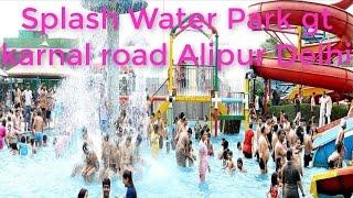 Splash Water Park gt karnal road Alipur Delhi by World Tour