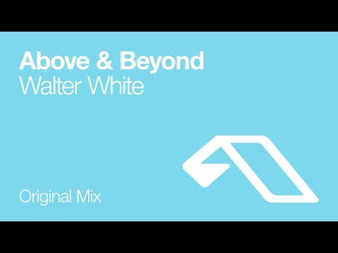 Above &amp; Beyond - Walter White (Original Mix)