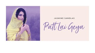 Jasmine Sandlas - Patt Lai Geya Official Video- Latest Punjabi Song 2018