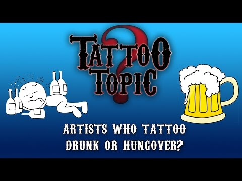 Tattoo Topic - Artists who tattoo drunk or hungover?