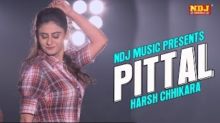 2016 Latest Haryanvi Song # Pittal # New Full Songs 2016 Haryanvi # Harsh Chhikara | NDJ Music