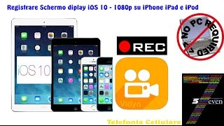 Come Registrare Schermo diplay iOS 10   1080p su iPhone iPad e iPod Touch