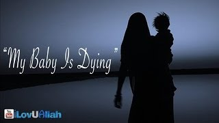 """My Baby Is Dying"" ᴴᴰ 