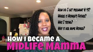 HOW I GOT PREGNANT AT 45!!! | WHY I'M A SINGLE MOM | STORY TIME