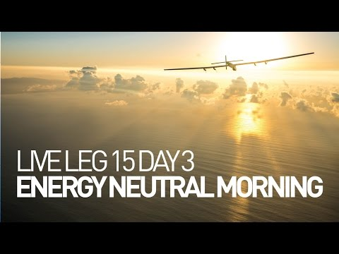 LEG 15 LIVE: Solar Impulse Airplane - Day 3 - Energy Neutral Morning