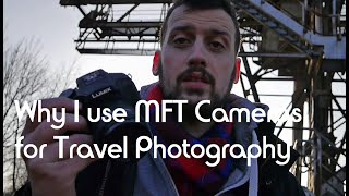 Travel Photography:  Why I use Micro Four Thirds Cameras