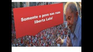 O povo organizado derrubará a prisão de Lula!