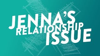 Jenna's Relationship Issue