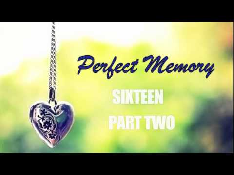 Perfect Memory ; Sixteen [part two]