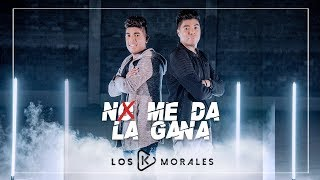 No Me Da La Gana (Video Oficial) - Los K Morales