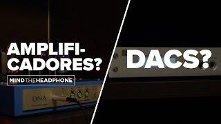 Amplificadores e DACs: o que são? Você precisa deles?