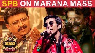 SPB is HAPPY about Petta's Marana Mass Song | Anirudh | Rajini | INBOX