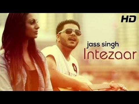 Intezaar Full Song | Jass Singh | Punjabi Songs 2014 Latest | Full Hd video